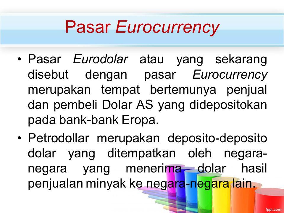 Pasar Eurocurrency Pasar Eurodolar atau yang sekarang disebut dengan pasar Eurocurrency merupakan tempat bertemunya penjual dan pembeli Dolar AS yang