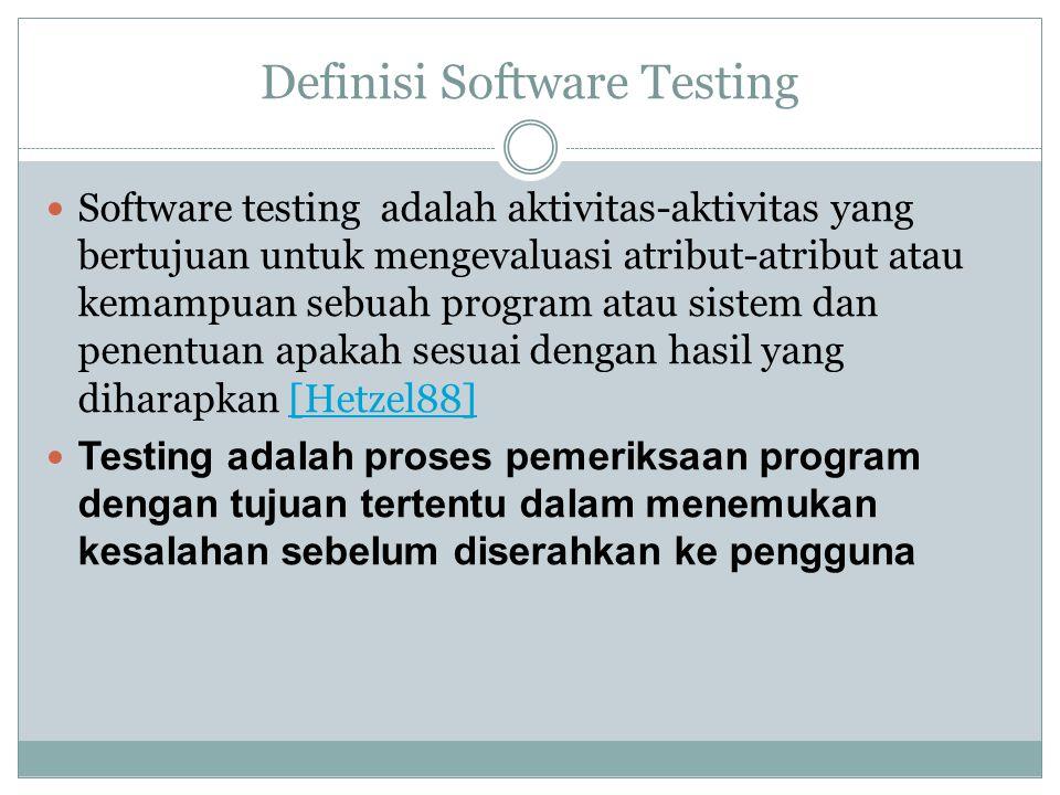 Definisi Software Testing Software testing adalah aktivitas-aktivitas yang bertujuan untuk mengevaluasi atribut-atribut atau kemampuan sebuah program