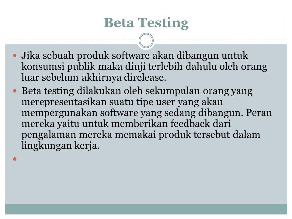 Beta Testing Jika sebuah produk software akan dibangun untuk konsumsi publik maka diuji terlebih dahulu oleh orang luar sebelum akhirnya direlease. Be