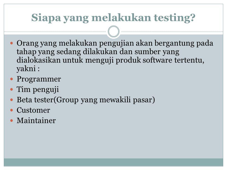 Siapa yang melakukan testing? Orang yang melakukan pengujian akan bergantung pada tahap yang sedang dilakukan dan sumber yang dialokasikan untuk mengu
