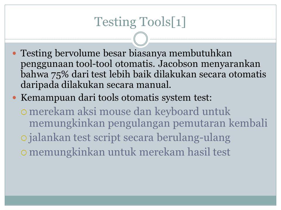 Testing Tools[1] Testing bervolume besar biasanya membutuhkan penggunaan tool-tool otomatis. Jacobson menyarankan bahwa 75% dari test lebih baik dilak
