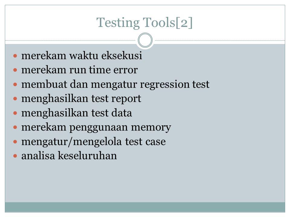 Testing Tools[2] merekam waktu eksekusi merekam run time error membuat dan mengatur regression test menghasilkan test report menghasilkan test data me