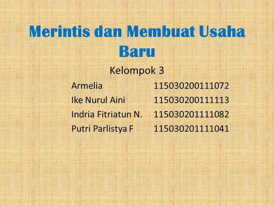 Merintis dan Membuat Usaha Baru Kelompok 3 Armelia 115030200111072 Ike Nurul Aini 115030200111113 Indria Fitriatun N. 115030201111082 Putri Parlistya