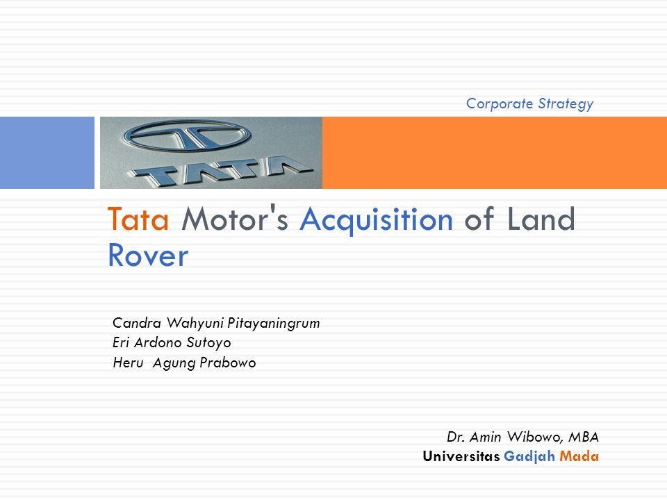Tata Motor's Acquisition of Land Rover Candra Wahyuni Pitayaningrum Eri Ardono Sutoyo Heru Agung Prabowo Dr. Amin Wibowo, MBA Universitas Gadjah Mada