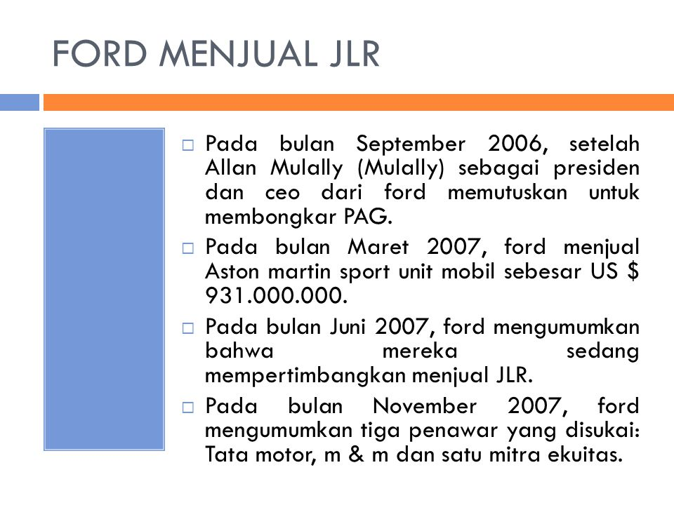 FORD MENJUAL JLR  Pada bulan September 2006, setelah Allan Mulally (Mulally) sebagai presiden dan ceo dari ford memutuskan untuk membongkar PAG.  Pa