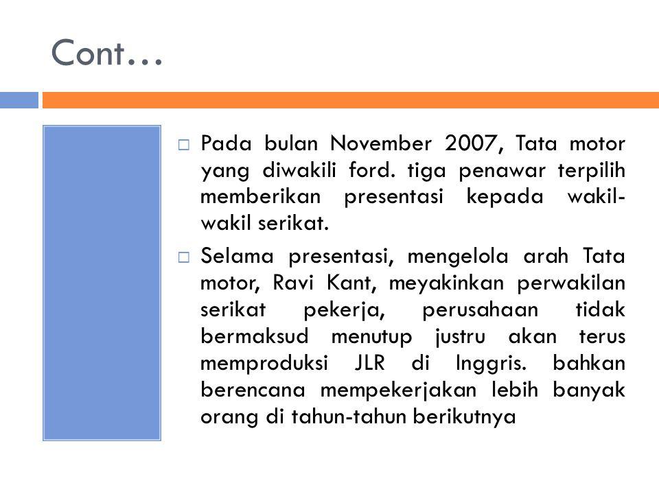 Cont…  Pada bulan November 2007, Tata motor yang diwakili ford. tiga penawar terpilih memberikan presentasi kepada wakil- wakil serikat.  Selama pre