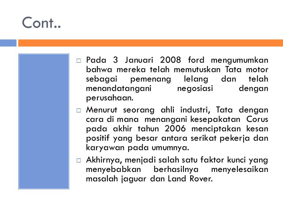 Cont..  Pada 3 Januari 2008 ford mengumumkan bahwa mereka telah memutuskan Tata motor sebagai pemenang lelang dan telah menandatangani negosiasi deng