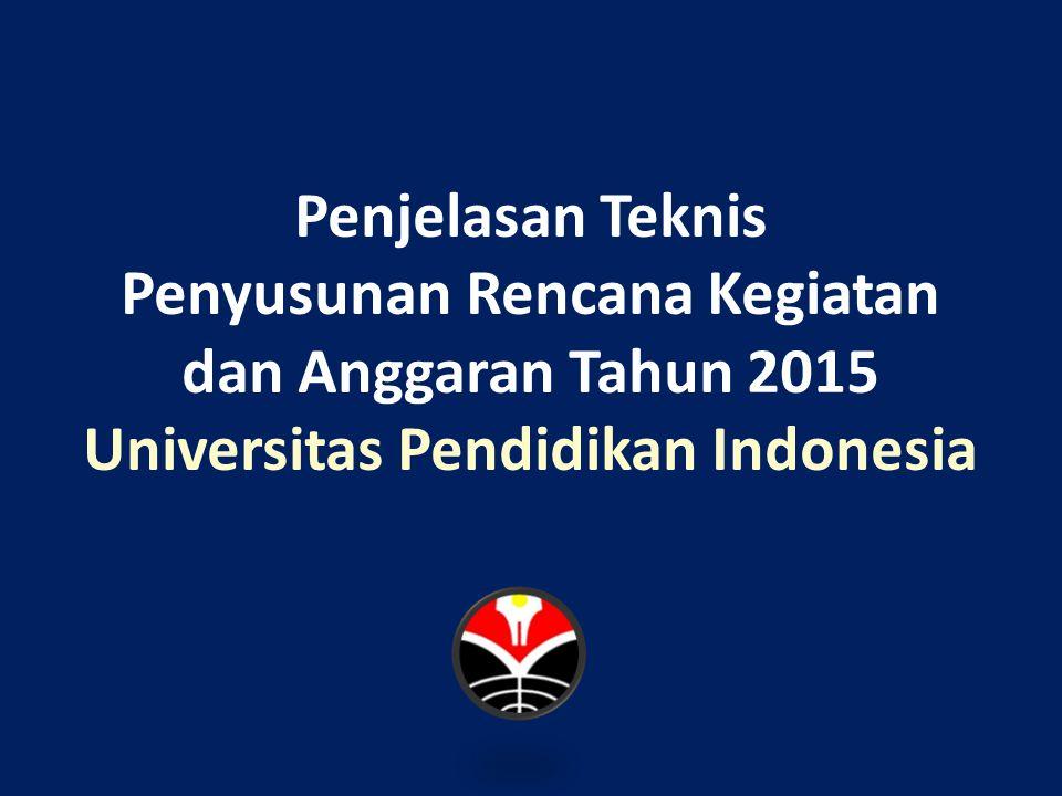 Penjelasan Teknis Penyusunan Rencana Kegiatan dan Anggaran Tahun 2015 Universitas Pendidikan Indonesia