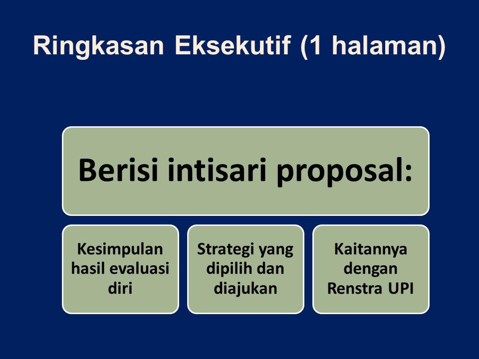 Ringkasan Eksekutif (1 halaman) Berisi intisari proposal: Kesimpulan hasil evaluasi diri Strategi yang dipilih dan diajukan Kaitannya dengan Renstra U