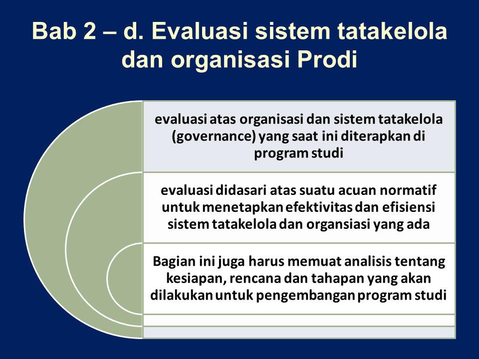 Bab 2 – d. Evaluasi sistem tatakelola dan organisasi Prodi evaluasi atas organisasi dan sistem tatakelola (governance) yang saat ini diterapkan di pro