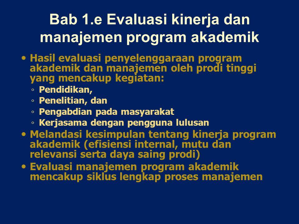 Bab 1.e Evaluasi kinerja dan manajemen program akademik Hasil evaluasi penyelenggaraan program akademik dan manajemen oleh prodi tinggi yang mencakup