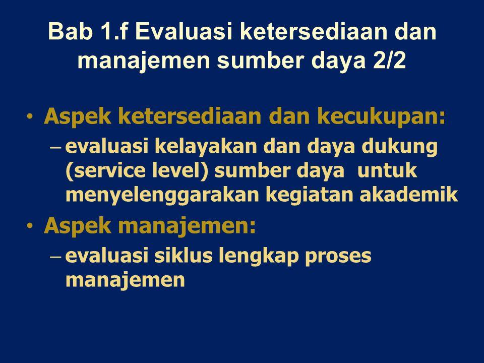 Bab 1.f Evaluasi ketersediaan dan manajemen sumber daya 2/2 Aspek ketersediaan dan kecukupan: – evaluasi kelayakan dan daya dukung (service level) sum