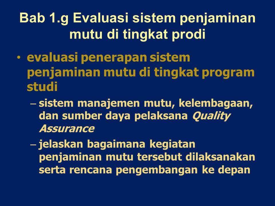 Bab 1.g Evaluasi sistem penjaminan mutu di tingkat prodi evaluasi penerapan sistem penjaminan mutu di tingkat program studi – sistem manajemen mutu, kelembagaan, dan sumber daya pelaksana Quality Assurance – jelaskan bagaimana kegiatan penjaminan mutu tersebut dilaksanakan serta rencana pengembangan ke depan