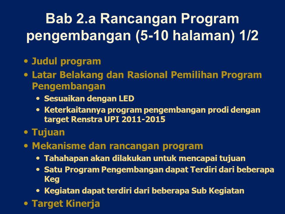 Bab 2.a Rancangan Program pengembangan (5-10 halaman) 1/2 Judul program Latar Belakang dan Rasional Pemilihan Program Pengembangan Sesuaikan dengan LE