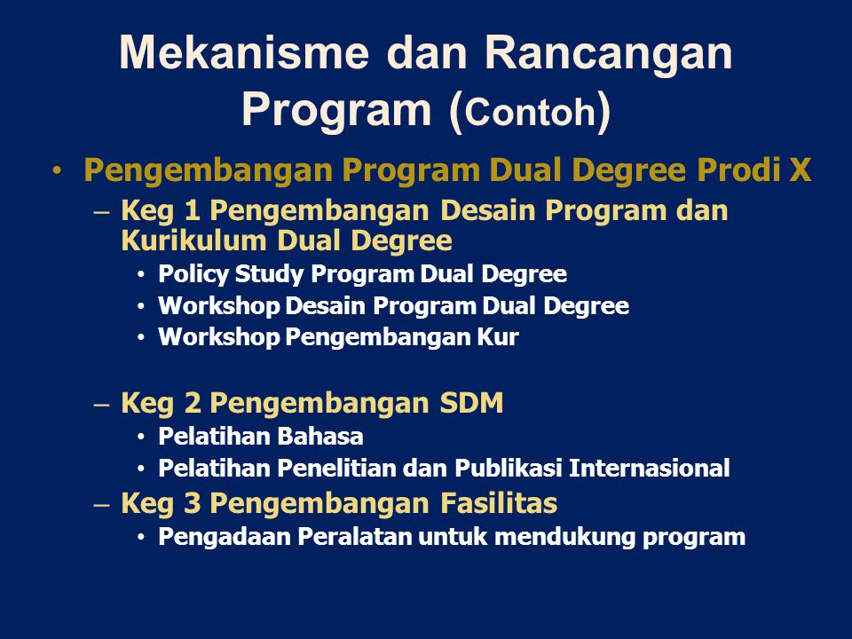 Mekanisme dan Rancangan Program ( Contoh ) Pengembangan Program Dual Degree Prodi X – Keg 1 Pengembangan Desain Program dan Kurikulum Dual Degree Poli