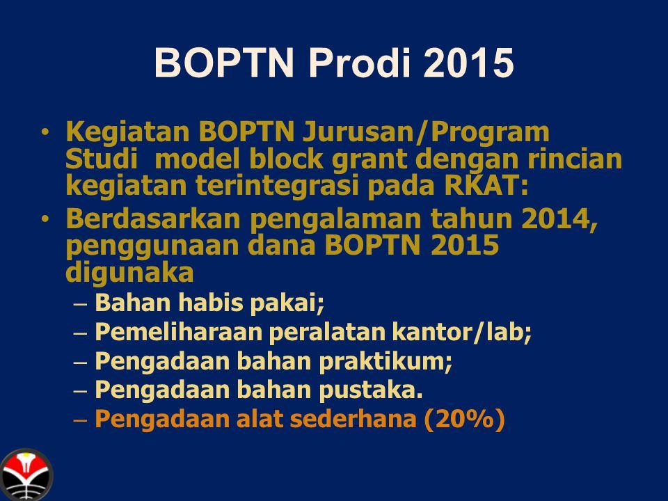 BOPTN Prodi 2015 Kegiatan BOPTN Jurusan/Program Studi model block grant dengan rincian kegiatan terintegrasi pada RKAT: Berdasarkan pengalaman tahun 2