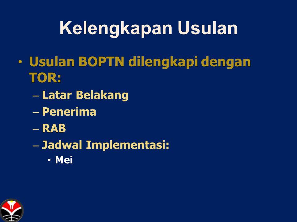 Kelengkapan Usulan Usulan BOPTN dilengkapi dengan TOR: – Latar Belakang – Penerima – RAB – Jadwal Implementasi: Mei