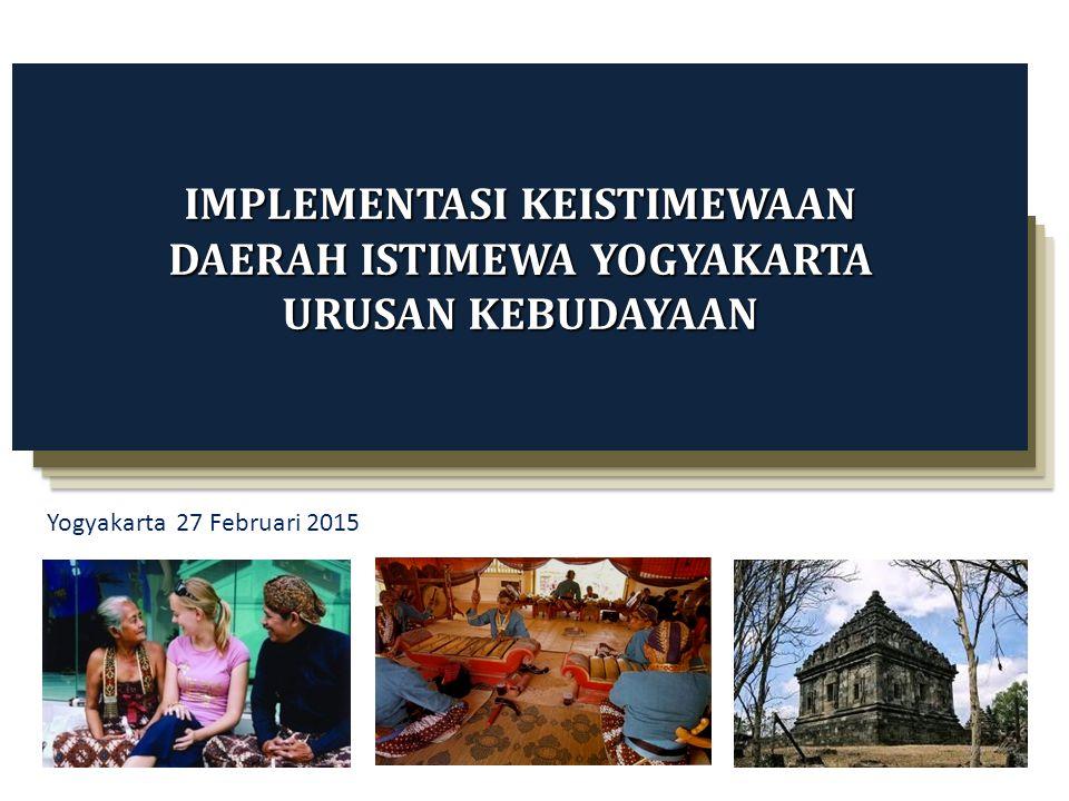 Yogyakarta 27 Februari 2015 IMPLEMENTASI KEISTIMEWAAN DAERAH ISTIMEWA YOGYAKARTA URUSAN KEBUDAYAAN