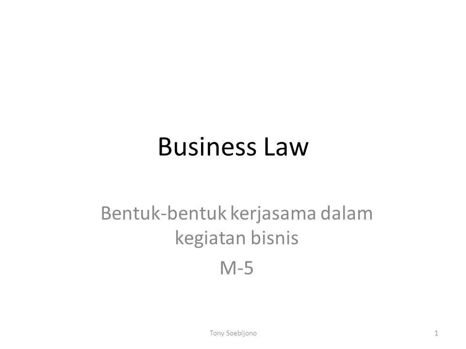 Business Law Bentuk-bentuk kerjasama dalam kegiatan bisnis M-5 1Tony Soebijono