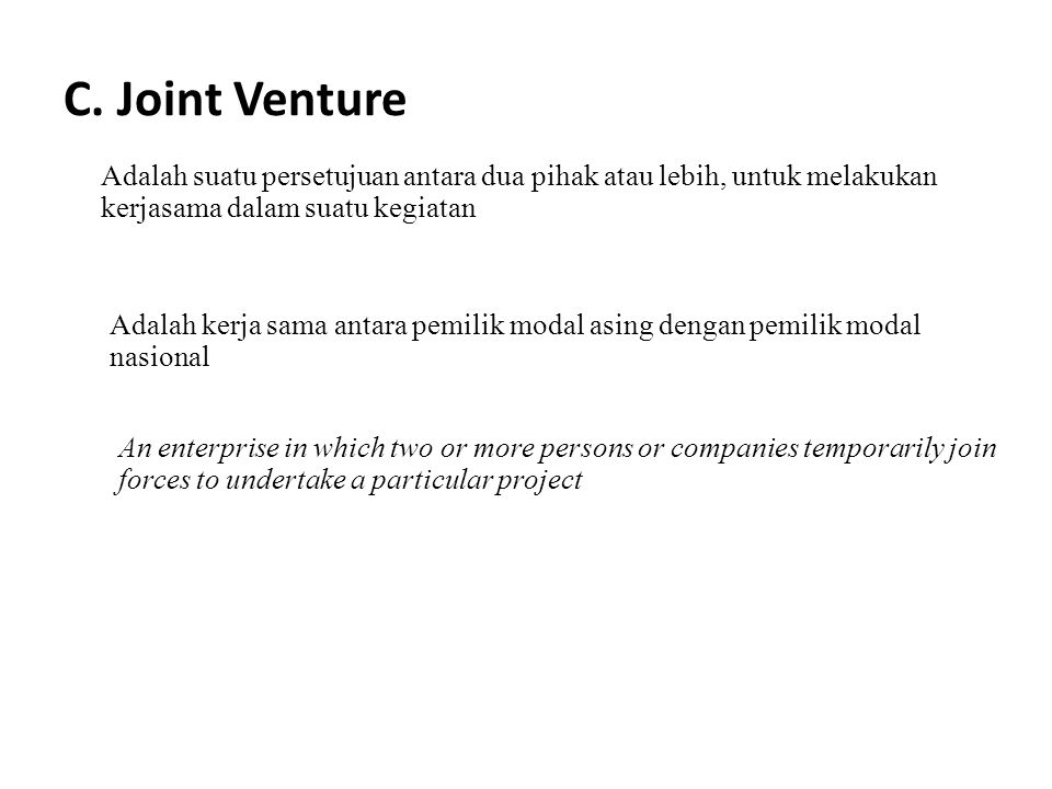 C. Joint Venture Adalah suatu persetujuan antara dua pihak atau lebih, untuk melakukan kerjasama dalam suatu kegiatan Adalah kerja sama antara pemilik