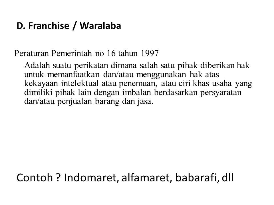 D. Franchise / Waralaba Peraturan Pemerintah no 16 tahun 1997 Adalah suatu perikatan dimana salah satu pihak diberikan hak untuk memanfaatkan dan/atau
