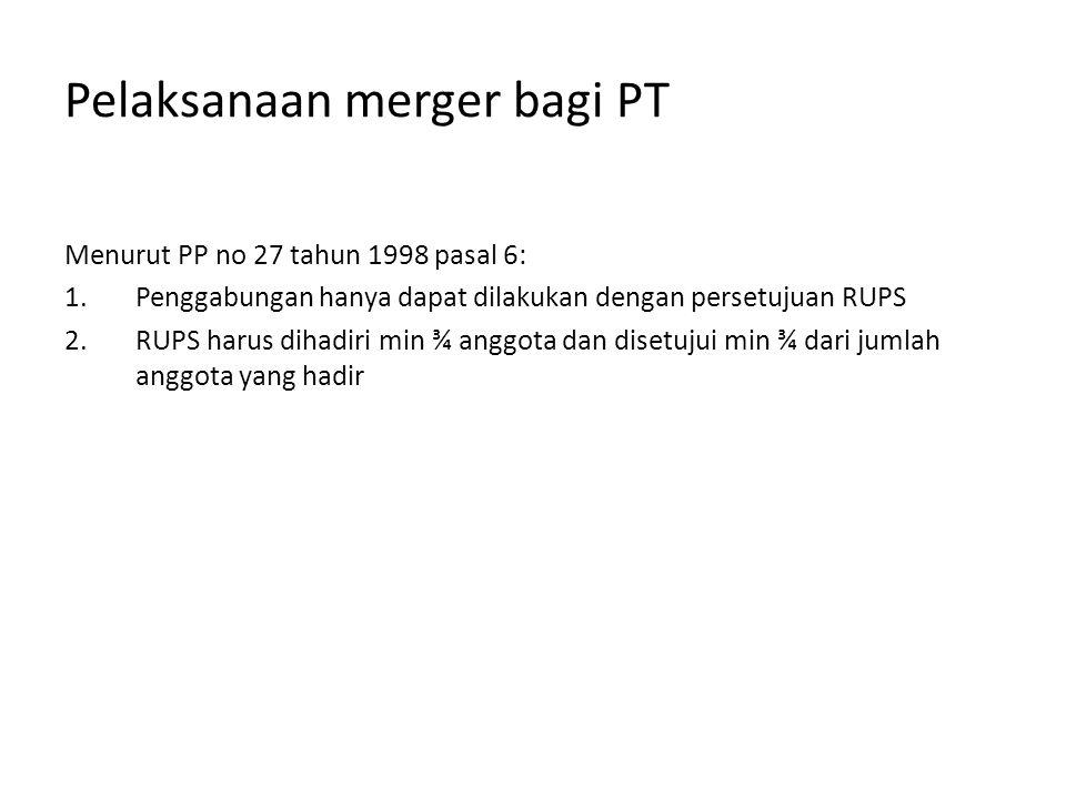 Pelaksanaan merger bagi PT Menurut PP no 27 tahun 1998 pasal 6: 1.Penggabungan hanya dapat dilakukan dengan persetujuan RUPS 2.RUPS harus dihadiri min