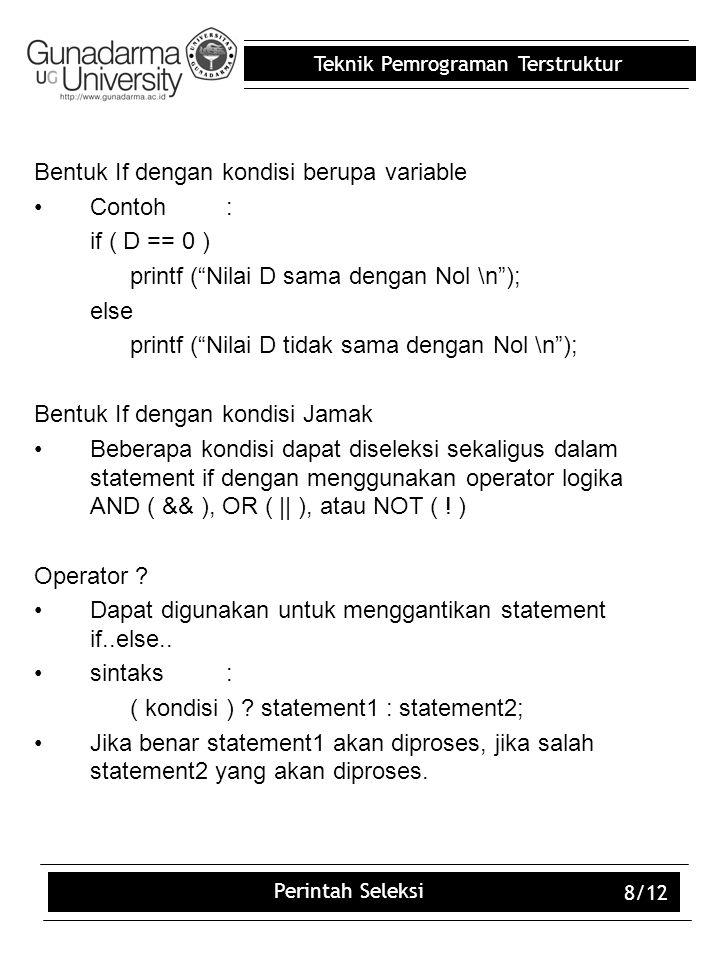 """Teknik Pemrograman Terstruktur Perintah Seleksi 8/12 Bentuk If dengan kondisi berupa variable Contoh: if ( D == 0 ) printf (""""Nilai D sama dengan Nol \"""