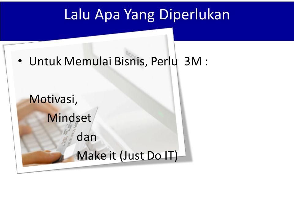 Lalu Apa Yang Diperlukan Untuk Memulai Bisnis, Perlu 3M : Motivasi, Mindset dan Make it (Just Do IT)