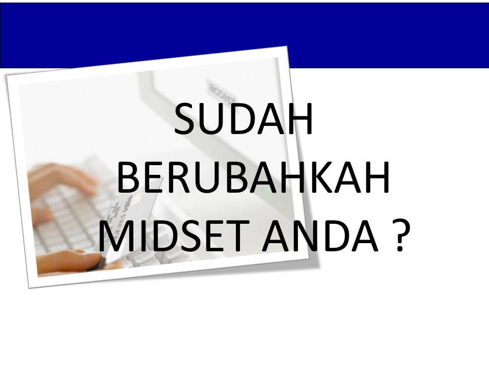 SUDAH BERUBAHKAH MIDSET ANDA ?