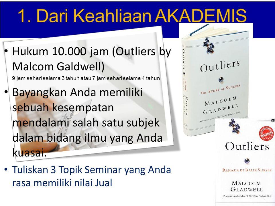Hukum 10.000 jam (Outliers by Malcom Galdwell) 9 jam sehari selama 3 tahun atau 7 jam sehari selama 4 tahun Bayangkan Anda memiliki sebuah kesempatan mendalami salah satu subjek dalam bidang ilmu yang Anda kuasai.