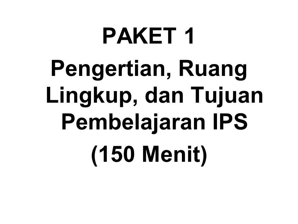 PERTEMUAN 1 PAKET 1 Pengertian, Ruang Lingkup, dan Tujuan Pembelajaran IPS (150 Menit)