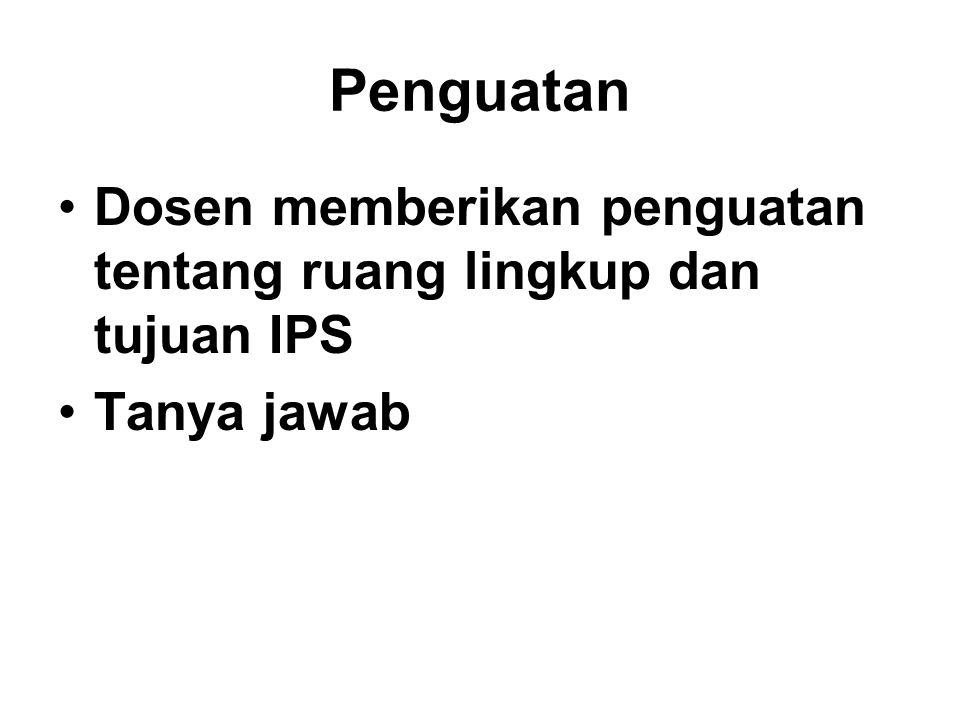 Penguatan Dosen memberikan penguatan tentang ruang lingkup dan tujuan IPS Tanya jawab
