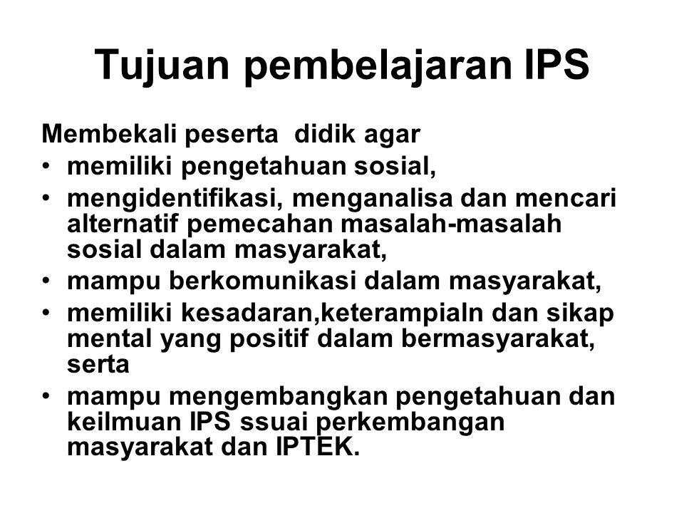 Tujuan pembelajaran IPS Membekali peserta didik agar memiliki pengetahuan sosial, mengidentifikasi, menganalisa dan mencari alternatif pemecahan masal