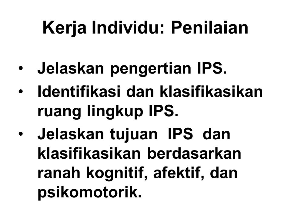 Jelaskan pengertian IPS. Identifikasi dan klasifikasikan ruang lingkup IPS. Jelaskan tujuan IPS dan klasifikasikan berdasarkan ranah kognitif, afektif