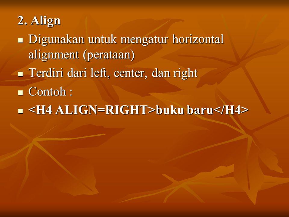 2. Align Digunakan untuk mengatur horizontal alignment (perataan) Digunakan untuk mengatur horizontal alignment (perataan) Terdiri dari left, center,
