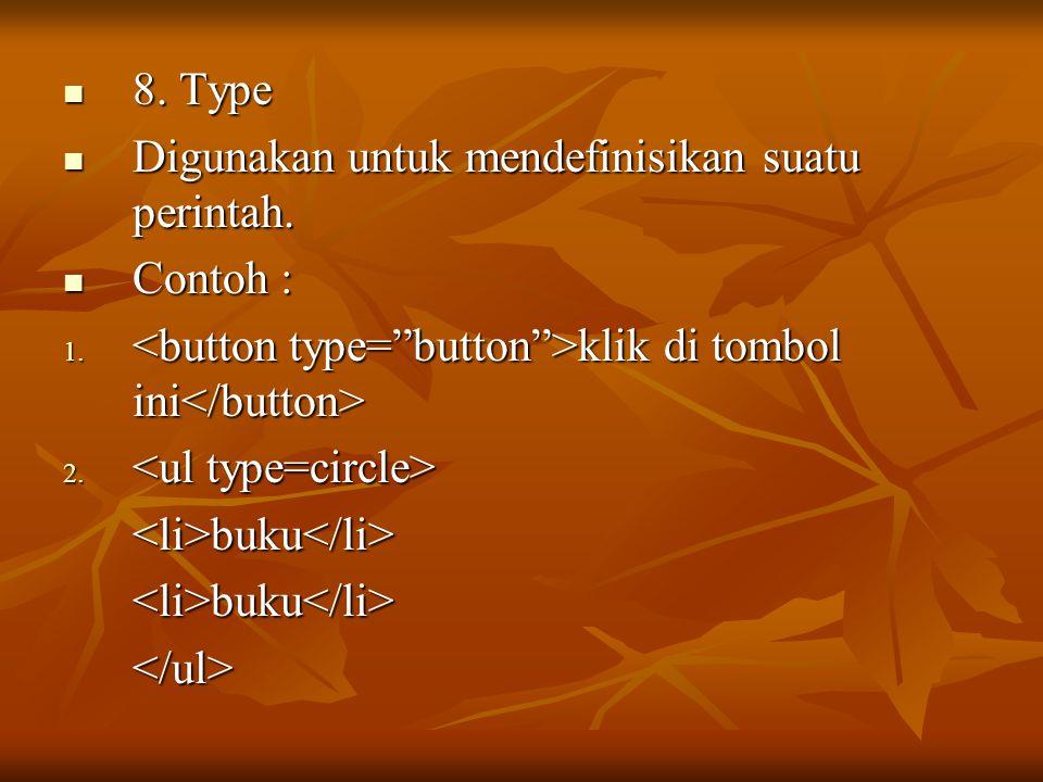 8. Type 8. Type Digunakan untuk mendefinisikan suatu perintah. Digunakan untuk mendefinisikan suatu perintah. Contoh : Contoh : 1. klik di tombol ini