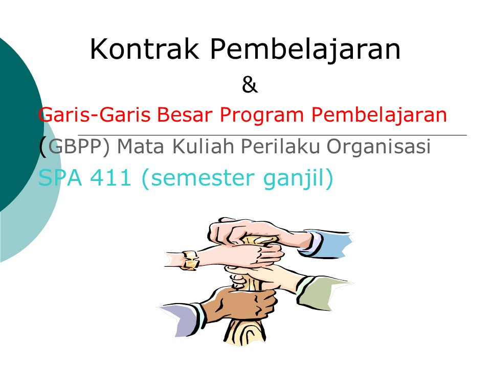 Kontrak Pembelajaran & Garis-Garis Besar Program Pembelajaran ( GBPP) Mata Kuliah Perilaku Organisasi SPA 411 (semester ganjil)