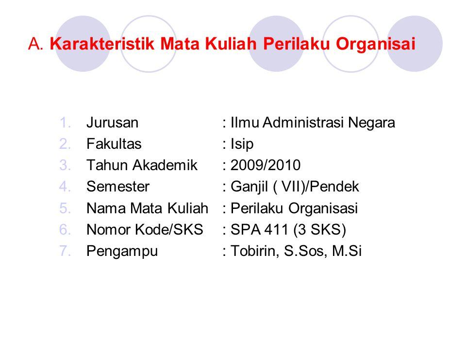 A. Karakteristik Mata Kuliah Perilaku Organisai 1.Jurusan: Ilmu Administrasi Negara 2.Fakultas: Isip 3.Tahun Akademik: 2009/2010 4.Semester: Ganjil (
