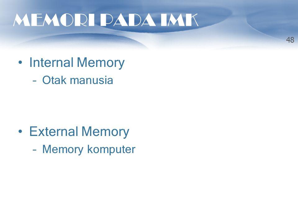 MEMORI PADA IMK Internal Memory –Otak manusia External Memory –Memory komputer 48