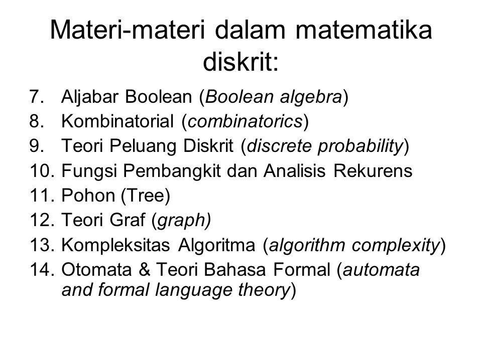 Materi-materi dalam matematika diskrit: 7.Aljabar Boolean (Boolean algebra) 8.Kombinatorial (combinatorics) 9.Teori Peluang Diskrit (discrete probabil