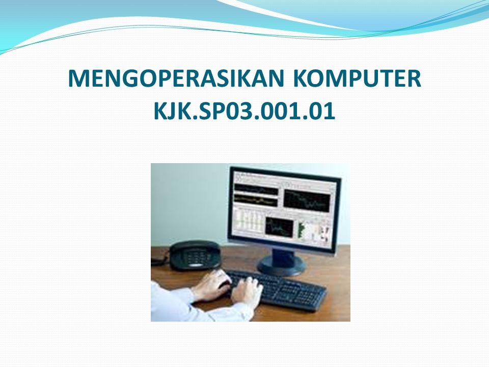 MENGOPERASIKAN KOMPUTER KJK.SP03.001.01