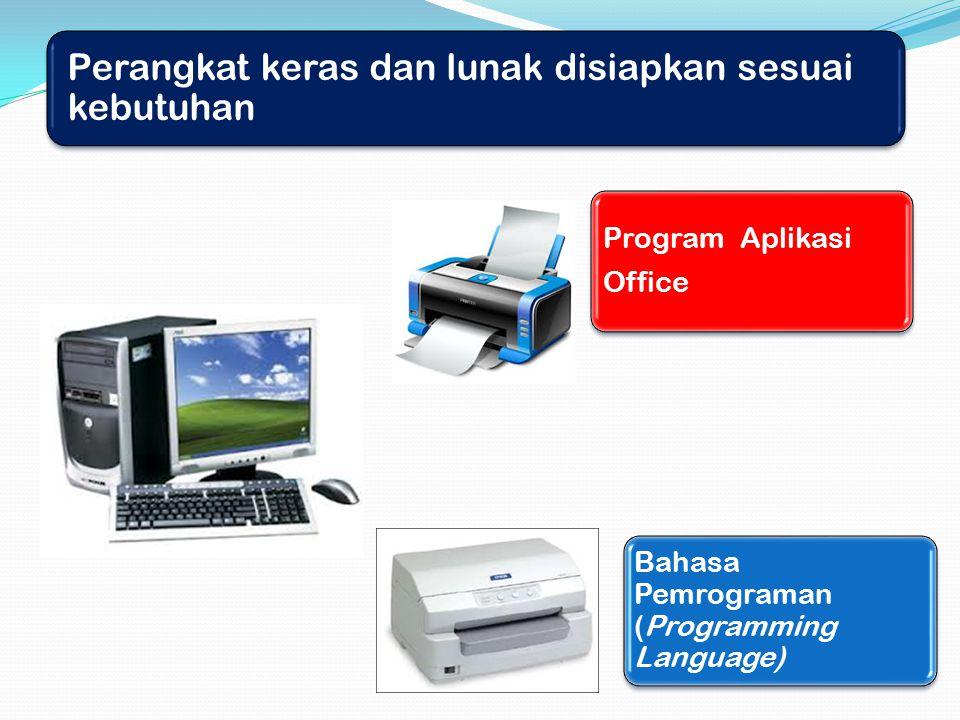 Perangkat keras dan lunak disiapkan sesuai kebutuhan Program Aplikasi Office Bahasa Pemrograman (Programming Language)