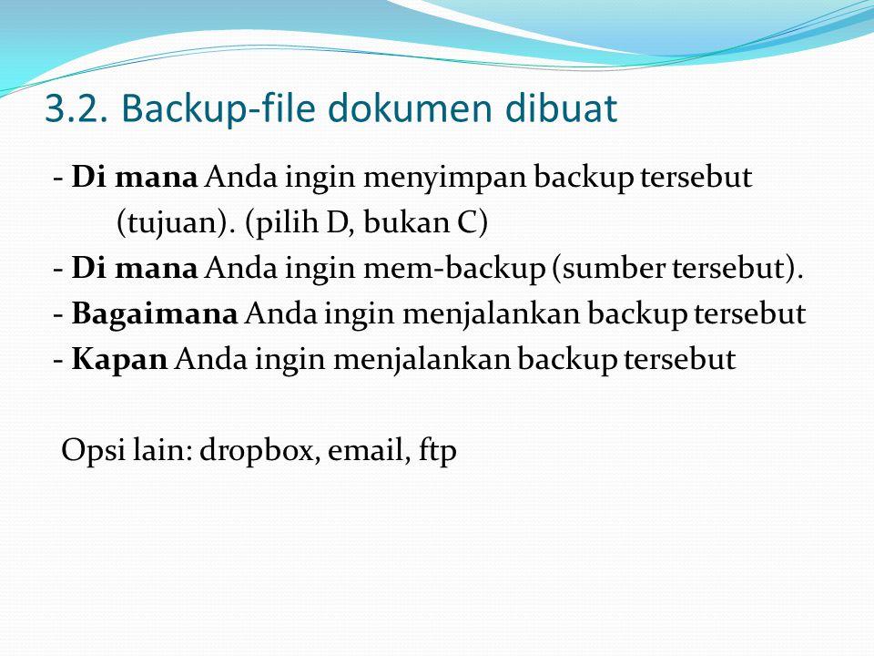 3.2. Backup-file dokumen dibuat - Di mana Anda ingin menyimpan backup tersebut (tujuan). (pilih D, bukan C) - Di mana Anda ingin mem-backup (sumber te