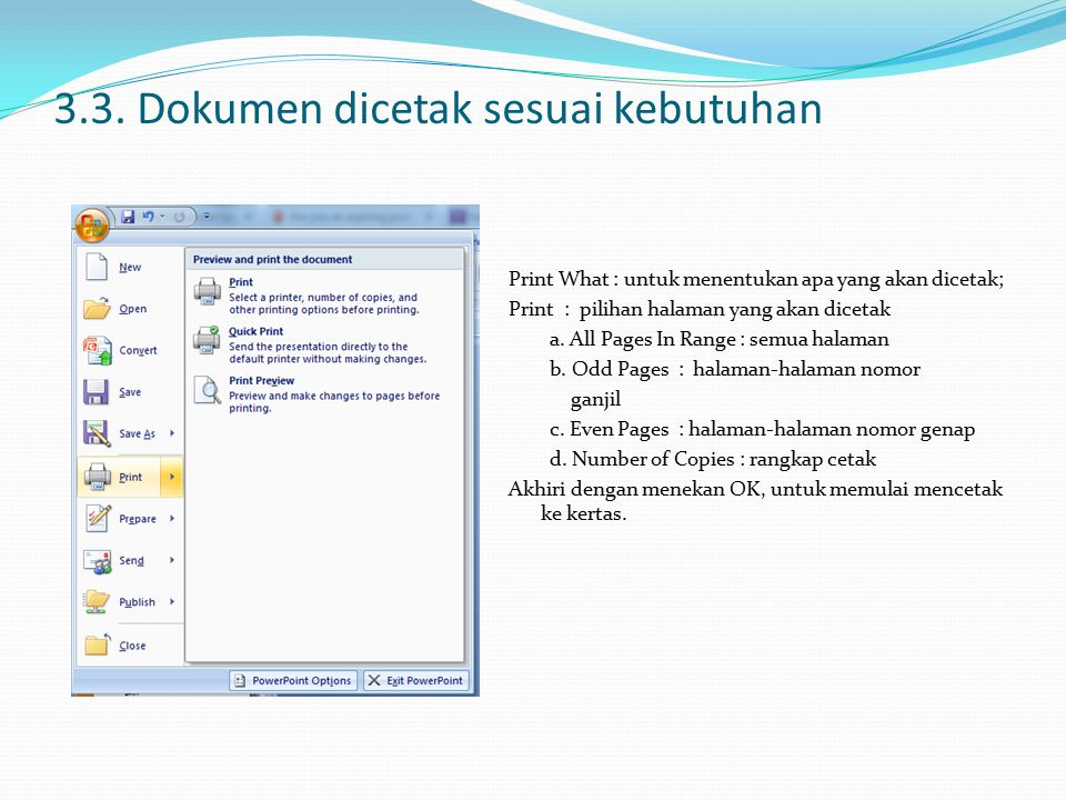3.3. Dokumen dicetak sesuai kebutuhan Print What : untuk menentukan apa yang akan dicetak; Print : pilihan halaman yang akan dicetak a. All Pages In R