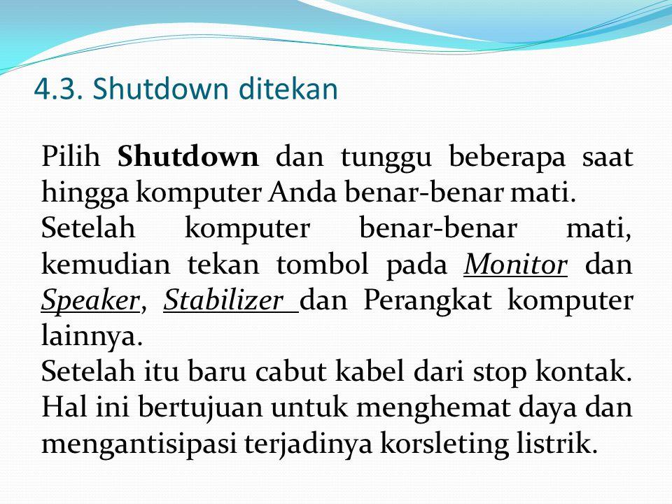 4.3. Shutdown ditekan Pilih Shutdown dan tunggu beberapa saat hingga komputer Anda benar-benar mati. Setelah komputer benar-benar mati, kemudian tekan