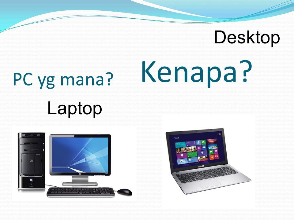 Kenapa? Desktop Laptop PC yg mana?