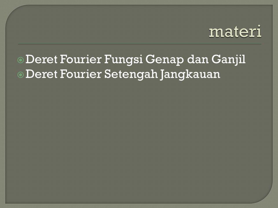  Deret Fourier Fungsi Genap dan Ganjil  Deret Fourier Setengah Jangkauan