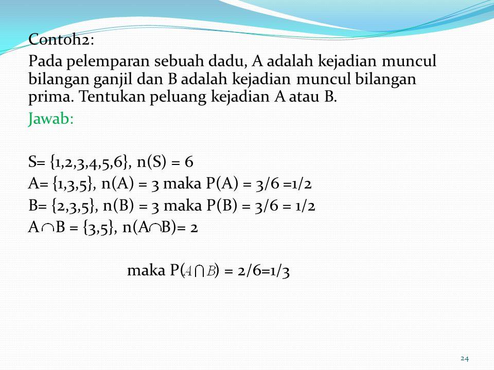 Contoh2: Pada pelemparan sebuah dadu, A adalah kejadian muncul bilangan ganjil dan B adalah kejadian muncul bilangan prima. Tentukan peluang kejadian