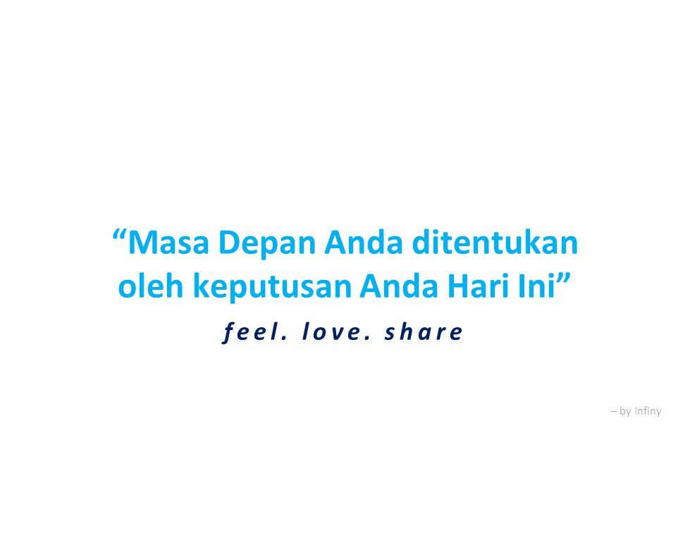 """– by Infiny """"Masa Depan Anda ditentukan oleh keputusan Anda Hari Ini"""" feel. love. share"""
