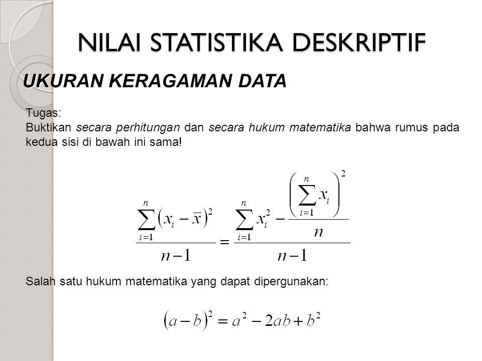 NILAI STATISTIKA DESKRIPTIF UKURAN KERAGAMAN DATA Tugas: Buktikan secara perhitungan dan secara hukum matematika bahwa rumus pada kedua sisi di bawah